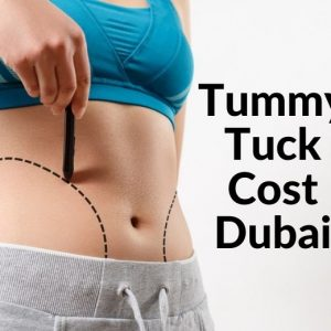 How Much Tummy Tuck Cost in Dubai? Abdominoplasty in Dubai